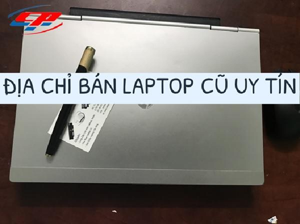 Nên mua laptop cũ uy tín ở đâu tại TPHCM?