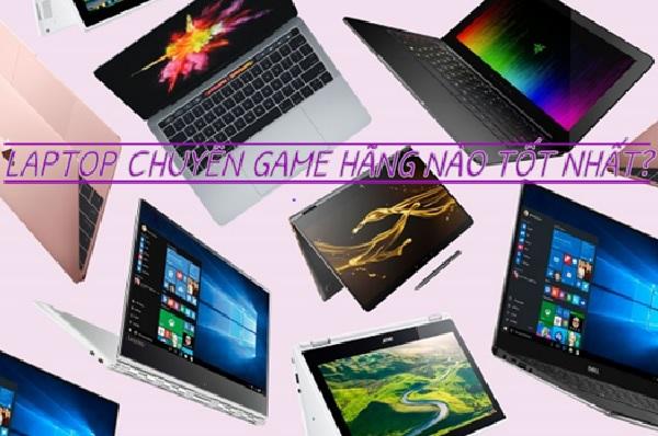 Nên mua laptop chuyên game nào bền nhất?
